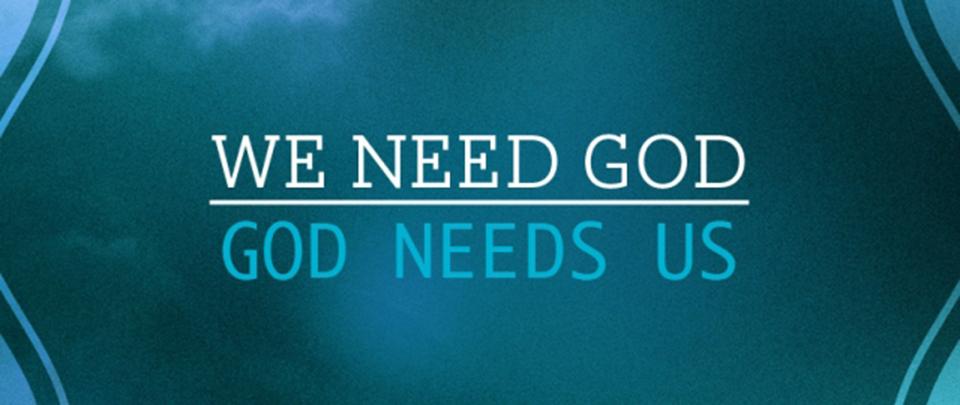 We need God