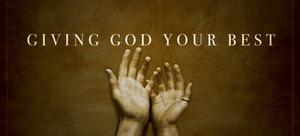 Giving God our best.